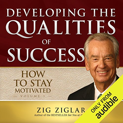 How to Stay Motivated: Developing the Qualities of Success ()