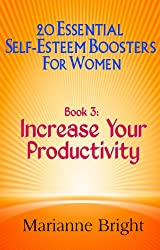 Increase Your Productivity: 20 Essential Self-Esteem Boosters for Women Book 3
