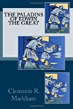 The Paladins of Edwin the Great, Clements R. Markham, 1499334966