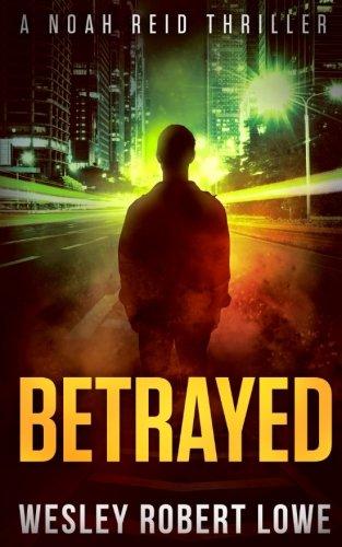 Betrayed: A Noah Reid Thriller (Noah Reid Action Suspense Thrillers) (Volume 1)