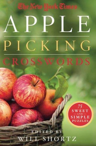 The New York Times Apple Picking Crosswords: 75 Sweet and Simple Puzzles (The New York Times Crossword Puzzles) (Best Time For Apple Picking)