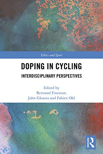 Doping in Cycling: Interdisciplinary Perspectives (Ethics and Sport) por Bertrand Fincoeur,John Gleaves,Fabien Ohl