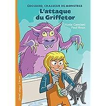 L'attaque du Griffetor: Édouard, chasseur de monstres - Tome 1