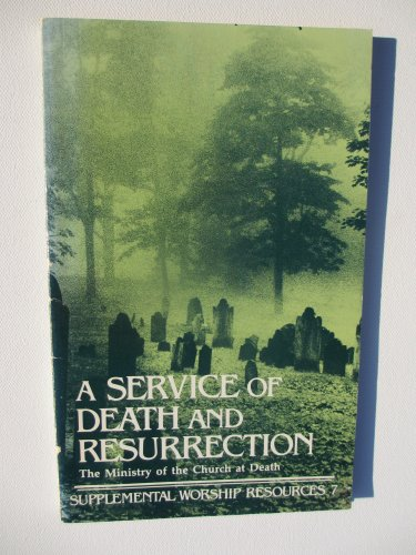 A Service of Death and Resurrection; the Ministry of the Church At Death (Supplemental Worship Resources - 7)