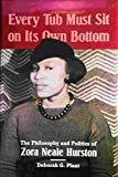 img - for Every Tub Must Sit on Its Own Bottom: The Philosophy and Politics of Zora Neale Hurston book / textbook / text book