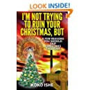I'm Not Trying to Ruin Your Christmas, BUT...: A Few Reasons You Should Skip Christmas This Year!