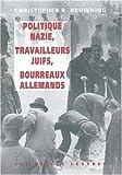 Politique Nazie, Travailleurs Juifs, Bourreaux Allemands, Browning, Christopher R., 2251380558