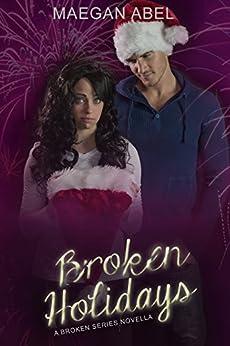 Broken Holidays: A Broken Series Novella (The Broken Series) by [Abel, Maegan]