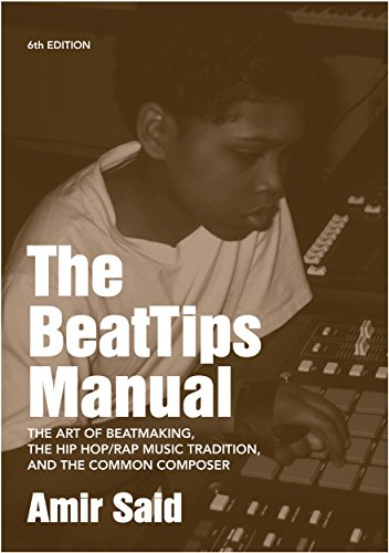 (The BeatTips Manual: The Art of Beatmaking, the Hip Hop/Rap Music Tradition, and the Common Composer)
