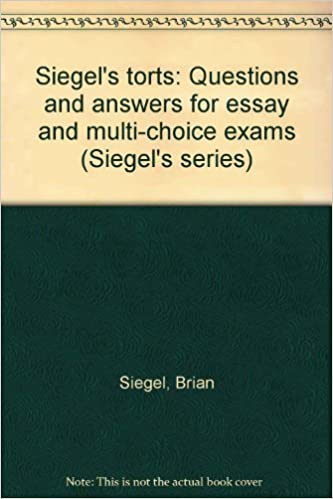 Siegel's torts: Questions and answers for essay and multi