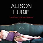 Truth and Consequences: A Novel | Alison Lurie