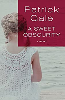 A Sweet Obscurity: A Novel by [Gale, Patrick]