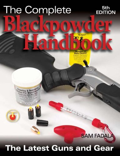 The Complete Blackpowder Handbook: The Latest Guns and Gear ()