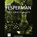 The Amateur Spy Audiobook by Dan Fesperman Narrated by Jeff Harding
