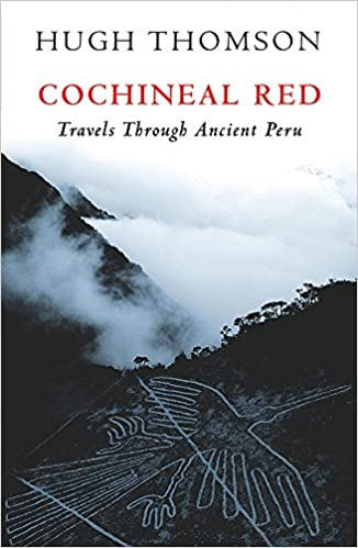 Cochineal red travels through ancient peru amazon hugh cochineal red travels through ancient peru amazon hugh thomson books publicscrutiny Image collections