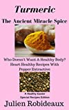 Turmeric  The Ancient Miracle Spice: Who doesn't Want A Healthy Body? Heart Healthy Recipes With Pepper Extractive A Healthy Easter Special Recipes Edition