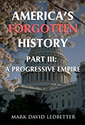 America's Forgotten History. Part 3: A Progressive Empire