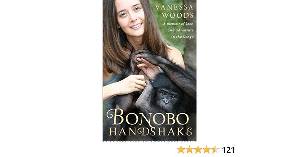 Ebook Bonobo Handshake A Memoir Of Love And Adventure In The Congo By Vanessa Woods
