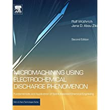 Micromachining Using Electrochemical Discharge Phenomenon: Fundamentals and Application of Spark Assisted Chemical Engraving by Rolf Wuthrich (2014-12-12)