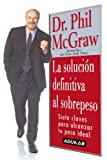 La Solución Definitiva Al Sobrepeso, Phil McGraw, 9707701056