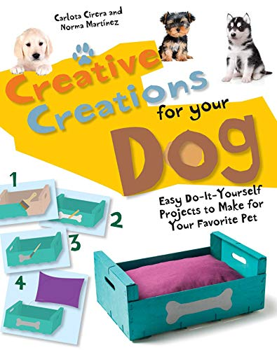 Creative Creations for Your Dog: Easy Do-It-Yourself Projects to Make for Your Favorite Pet -