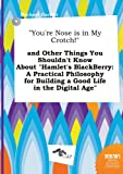 img - for You're Nose Is in My Crotch! and Other Things You Shouldn't Know about Hamlet's Blackberry: A Practical Philosophy for Building a Good Life in the book / textbook / text book