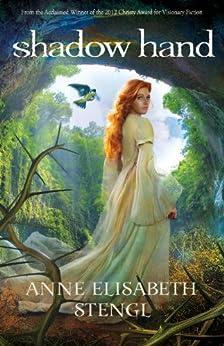 Shadow Hand (Tales of Goldstone Wood Book #6) by [Stengl, Anne Elisabeth]