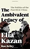 img - for The Ambivalent Legacy of Elia Kazan: The Politics of the Post-HUAC Films (Film and History) book / textbook / text book