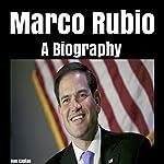 Marco Rubio: A Biography   Dan Kaplan