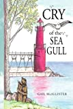 Cry of the Sea Gull, Gail Mcallister, 1425787592