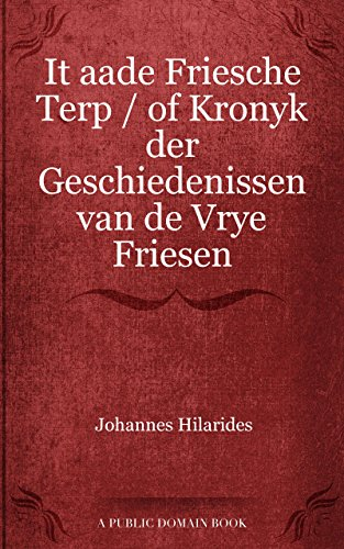 It aade Friesche Terp / of Kronyk der Geschiedenissen van de Vrye Friesen (Dutch Edition)