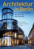 Architektur in Berlin: Die 500 bedeutendsten Bauwerke aus allen Epochen