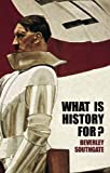 What is History For?, Beverley Southgate, 0415350999