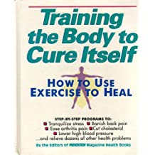 Training the Body to Cure Itself: How to Use Exercise to Heal