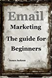Email Marketing: The guide for Beginners(email marketing for beginners,email marketing mastery,content marketing strategy,email marketing 101,internet marketing strategies,email mailing list)