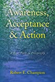 Awareness, Acceptance and Action, Robert E. Champion, 1436329299