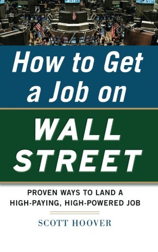 How to Get a Job on Wall Street: Proven Ways to Land a High-Paying, High-Power Job (Career (Exclude VGM))