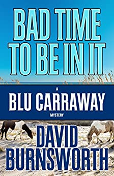 Bad Time To Be In It (A Blu Carraway Mystery Book 2) by [Burnsworth, David]