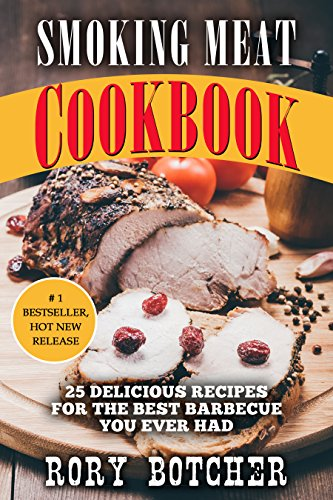 Smoking Meat Cookbook: 25 Delicious Recipes For The Best Barbecue You Ever Had (Rory's Meat Kitchen) by [Botcher, Rory]