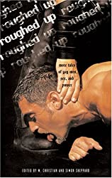 Roughed Up: More Tales of Gay Men, Sex, and Power