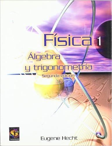 Fisica 1 - Algebra y Trigonometria 2b* Edicion (Spanish Edition) (Spanish) Paperback – June, 2000