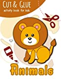 Cut & Glue Activity Book for Kids - Animals: Practice Scissor Skill Activity for Kids Ages 3+: Volume 1 (Cut and Glue Activity Book for Kids)