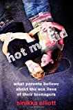 Not My Kid: What Parents Believe about the Sex Lives of Their Teenagers, Sinikka Elliott, 0814722598