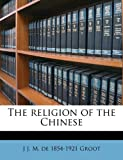 The religion of the Chinese, J. J. M. De 1854-1921 Groot, 1171666152