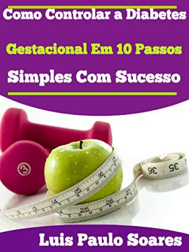 Como Controlar a Diabetes Gestacional Em 10 Passos Simples Com Sucesso
