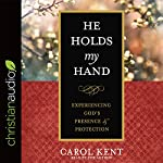 He Holds My Hand: Experiencing God's Presence and Protection | Carol Kent