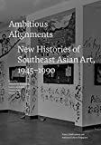 img - for Ambitious Alignments: New Histories of Southeast Asian Art, 1945_1990 book / textbook / text book