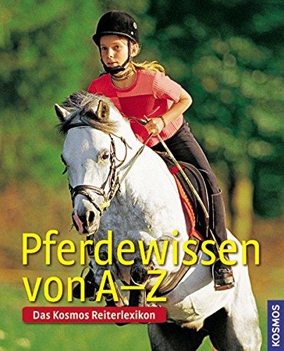 Pferdewissen von A-Z: Das Kosmos-Reiterlexikon