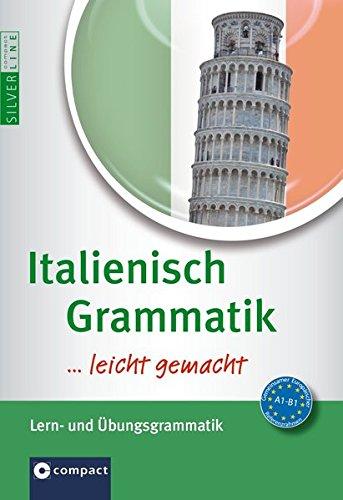 Italienisch Grammatik …leicht gemacht: Lern- & Übungsgrammatik. Niveau A1 - B1