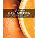 Lighting for Digital Photography: From Snapshots to Great Shots (Using Flash and Natural Light for Portrait, Still Life, Action, and Product Pho